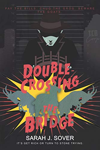 Double-Crossing the Bridge by Sarah J. Sover
