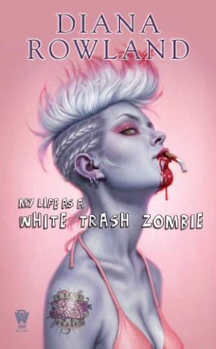 My Life as a White Trash Zombie by Diana Rowland | reading, books