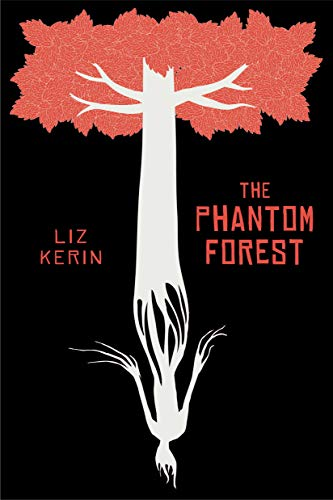 The Phantom Forest by Liz Kerin