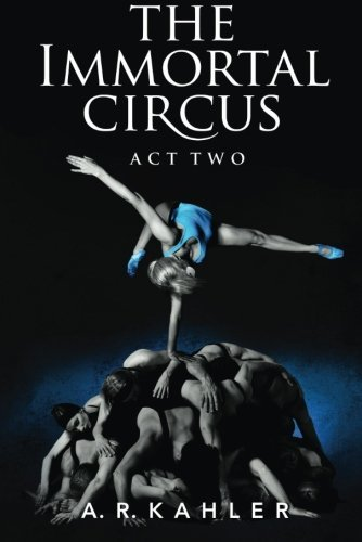 The Immortal Circus: Act Two by A.R. Kahler | books, reading, book covers, cover love, circus