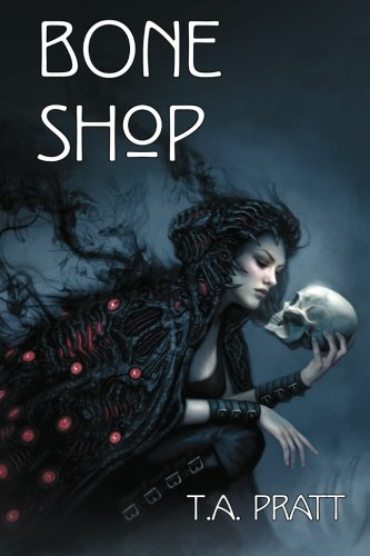 Bone Shop by T.A. Pratt   reading, books