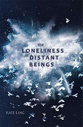 The Loneliness of Distant Beings by Kate Ling | reading, books