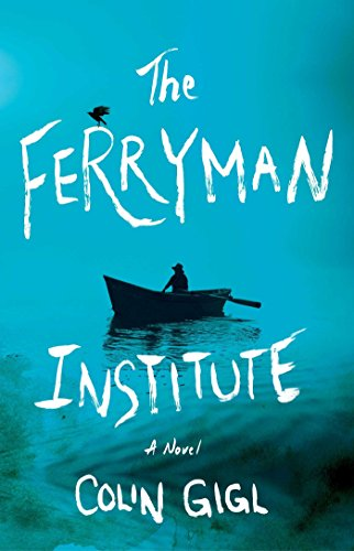 The Ferryman Institute by Colin Gigl   reading, books