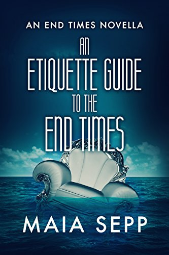 An Etiquette Guide to the End Times by Maia Sepp | reading, books