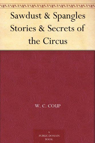Sawdust & Spangles: Stories & Secrets of the Circus by W.C. Coup | books, reading, book covers