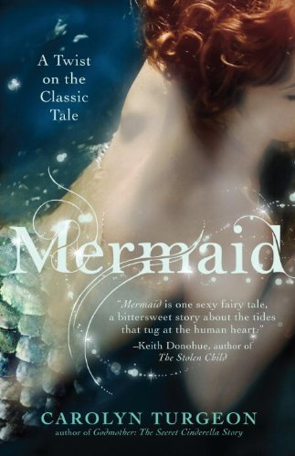 Mermaid: A Twist on the Classic Tale by Carolyn Turgeon | books, reading, book covers