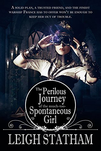 The Perilous Journey of the Much-Too-Spontaneous Girl by Leigh Statham | reading, books, book covers, cover love, fashion