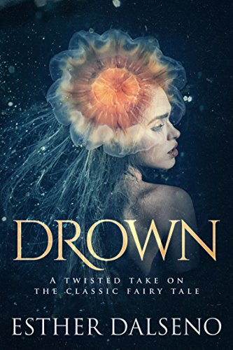 Drown: A Twisted Take on the Classic Fairy Tale by Esther Dalseno | books, reading, book covers