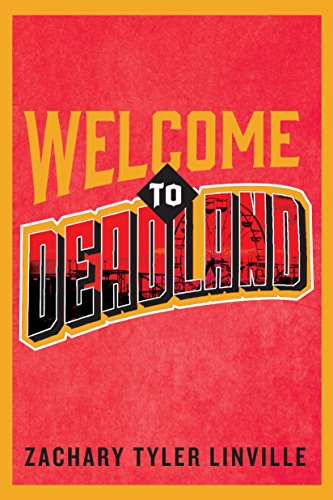 Welcome to Deadland by Zachary Tyler Linville | reading, books