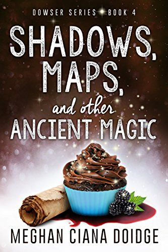Shadows, Maps, and Other Ancient Magic by Meghan Ciana Doidge