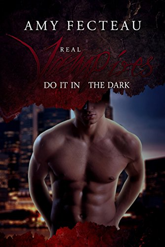 Real Vampires Do It in the Dark by Amy Fecteau