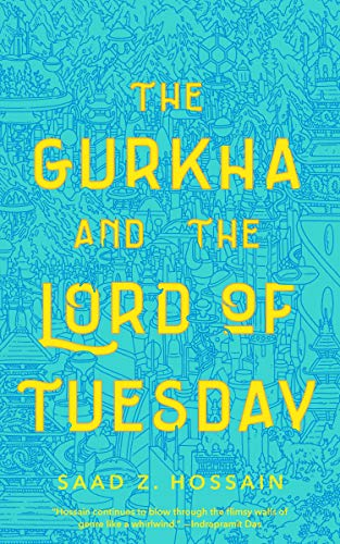 The Gurkha and the Lord of Tuesday by Saad Hossain