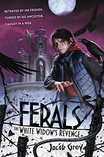 Ferals #3: The White Widow's Revenge by Jacob Grey   reading, books