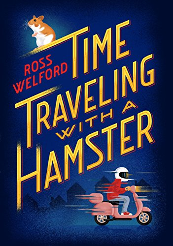Time Traveling with a Hamster by Ross Welford | reading, books