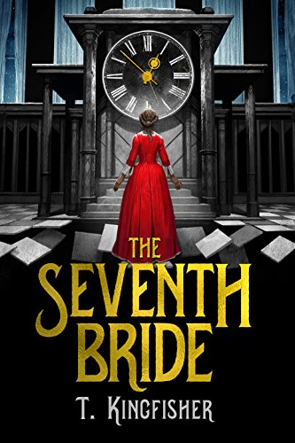 The Seventh Bride by T. Kingfisher