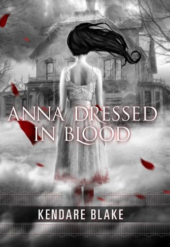 Anna Dressed in Blood by Kendare Blake   reading, books, book covers, cover love, haunted houses