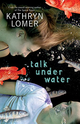 Talk Under Water by Kathryn Lomer | books, reading, book covers