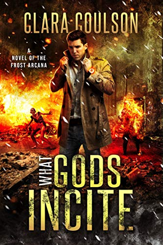 What Gods Incite by Clara Coulson