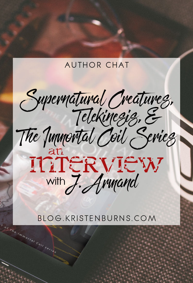 Author Chat: Supernatural Creatures, Telekinesis, & The Immortal Coil Series // An Interview with J. Armand | reading, books, author interview, urban fantasy