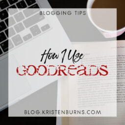 Blogging Tips: How I Use Goodreads