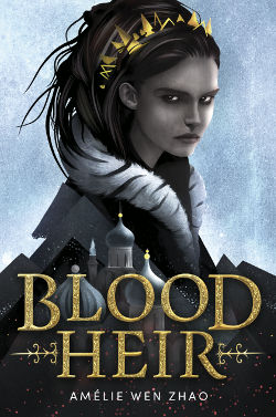 Blood Heir by Amelie Wen Zhao