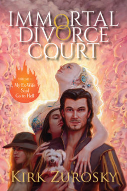 Immortal Divorce Court Vol. 1: My Ex-Wife Said Go to Hell by Kirk Zurosky