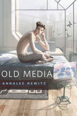Old Media by Annalee Newitz