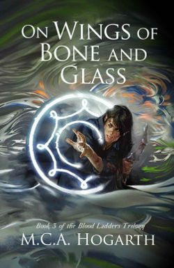 On Wings of Bone and Glass by M.C.A. Hogarth