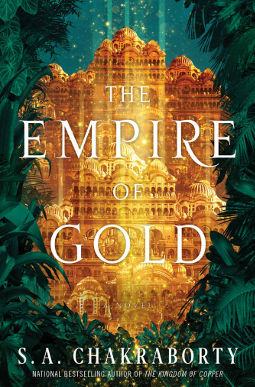 Book Cover - The Empire of Gold by S.A. Chakraborty