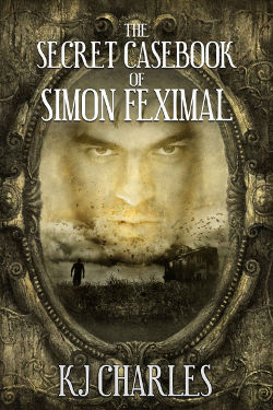 Book Cover - The Secret Casebook of Simon Feximal by KJ Charles