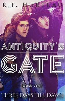 Book Review: Three Days Till Dawn (Antiquity's Gate Book 1) by R.F. Hurteau | reading, books, book reviews, science fiction, dystopian