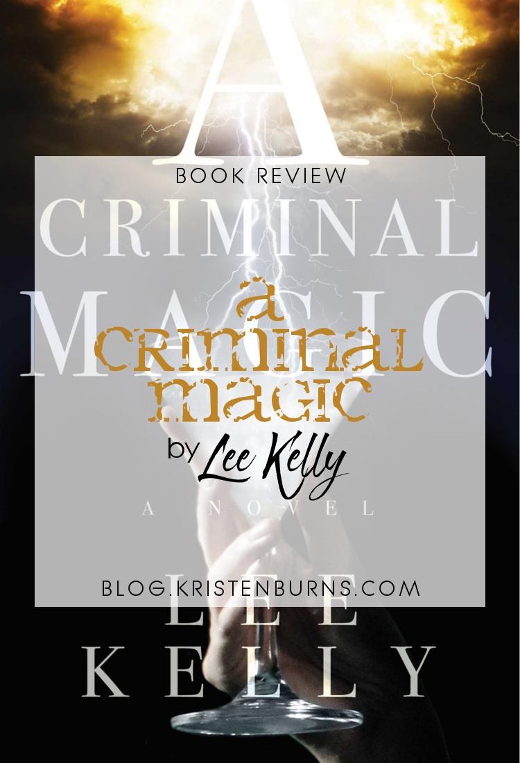 Book Review: A Criminal Magic by Lee Kelly | books, reading, book covers, book reviews, fantasy, urban fantasy, historical fantasy