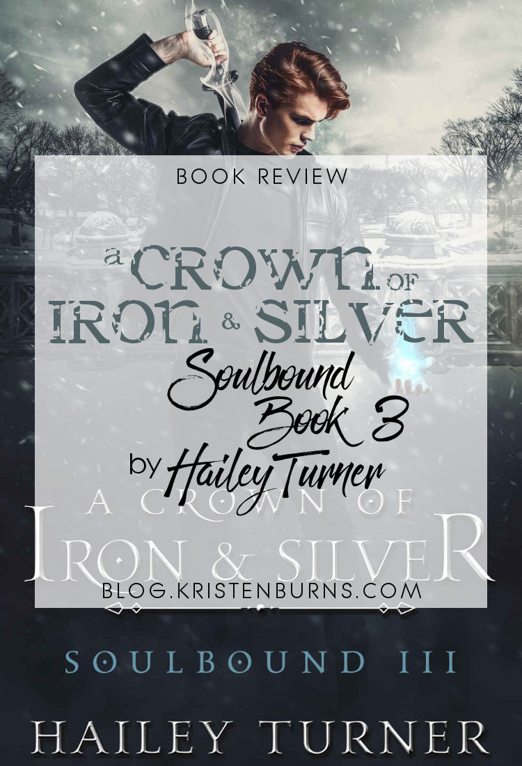 Book Review: A Crown of Iron & Silver (Soulbound Book 3) by Hailey Turner