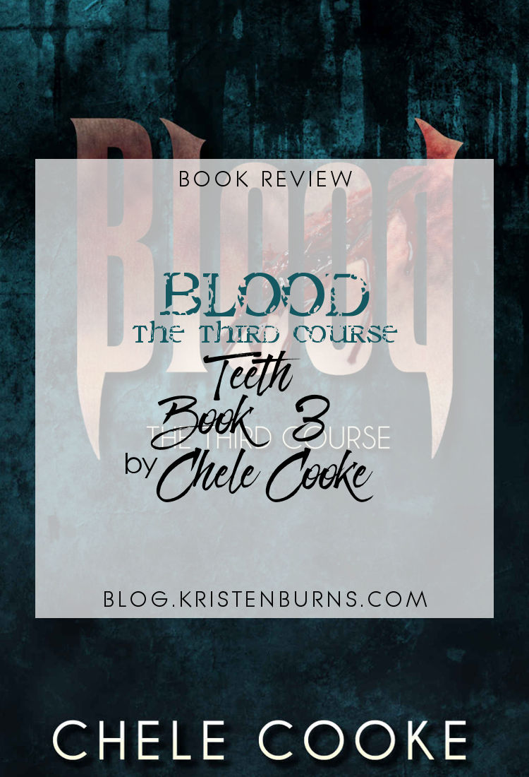 Book Review: Blood: The Third Course (Teeth Book 3) by Chele Cooke | reading, books, paranormal/urban fantasy, lgbt+, vampires