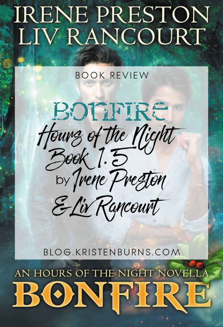 Book Review: Bonfire (Hours of the Night Book 1.5) by Irene Preston & Liv Rancourt   reading, books, book reviews, fantasy, urban fantasy, paranormal romance, lgbt, m/m, holidays, christmas, vampires