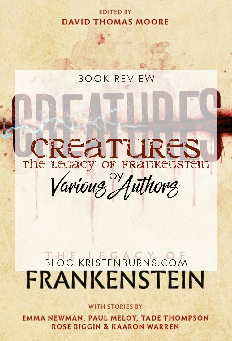 Book Review: Creatures: The Legacy of Frankenstein edited by Various Authors | anthology, science fiction, horror