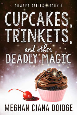 Book Review: Cupcakes, Trinkets, and Other Deadly Magic (Dowser Book 1) by Meghan Ciana Doidge   books, reading, book reviews, paranormal/urban fantasy, witches, vampires, shifters