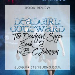 Book Review: Deadgirl: Goneward (The Deadgirl Saga Book 3) by B.C. Johnson