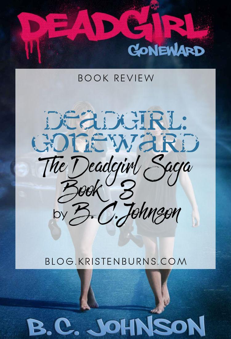 Book Review: Deadgirl Goneward (The Deadgirl Saga Book 3) by B.C. Johnson | reading, books, book reviews, fantasy, paranormal/urban fantasy, young adult