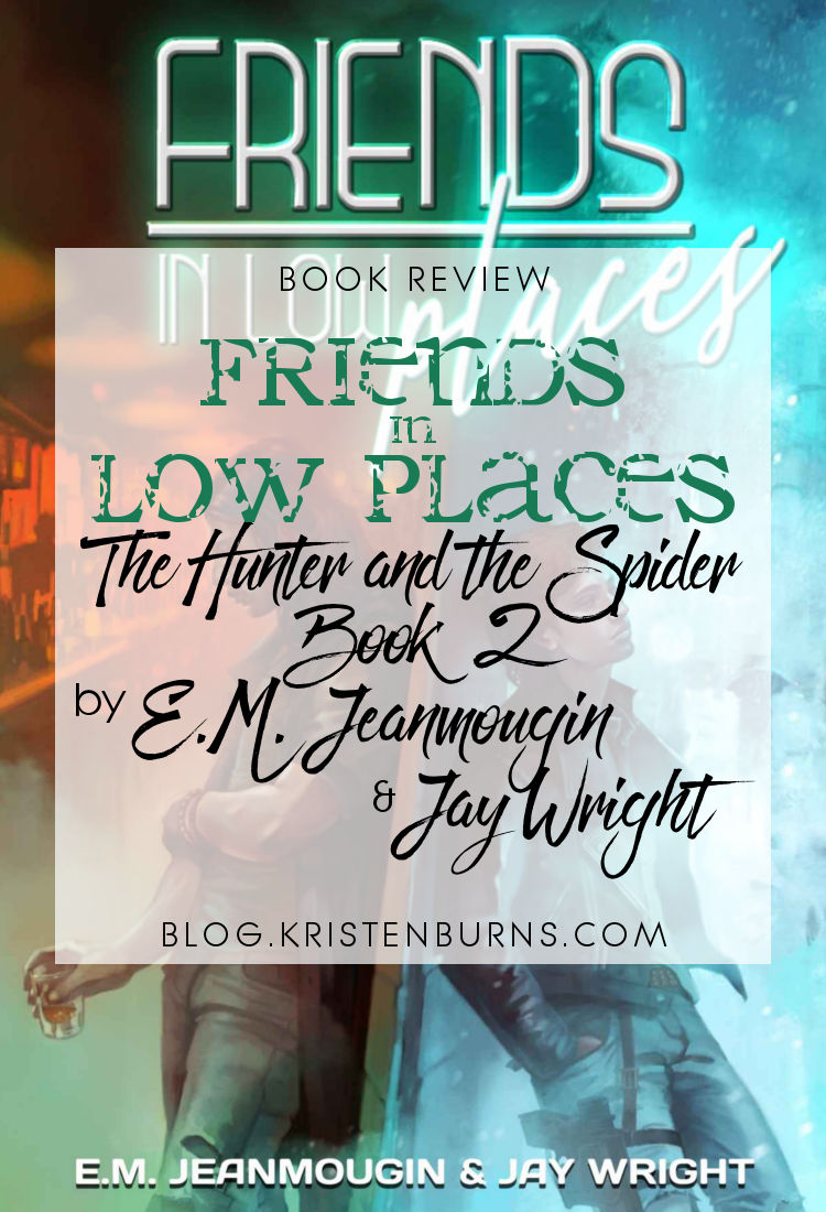 Book Review: Friends in Low Places (The Hunter and the Spider Book 2) by E.M. Jeanmougin & Jay Wright