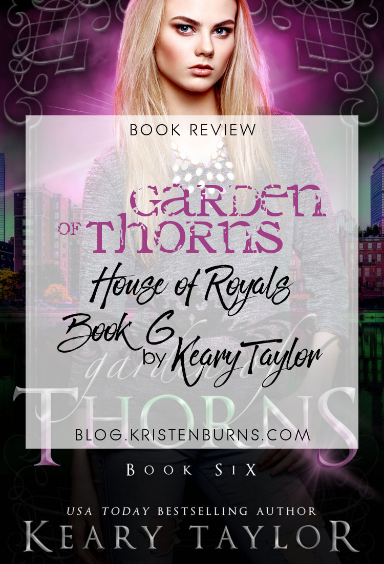 Book Review: Garden of Thorns (House of Royals Book 6) by Keary Taylor | reading, books, book reviews, fantasy, paranormal romance, urban fantasy, young adult, vampires
