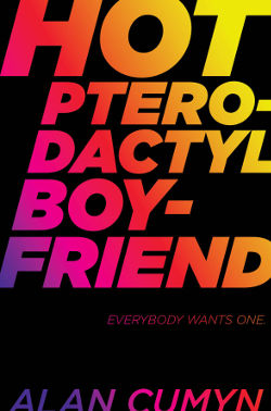 Book Review: Hot Pterodactyl Boyfriend by Alan Cumyn | reading, books, book reviews, paranormal/urban fantasy, young adult