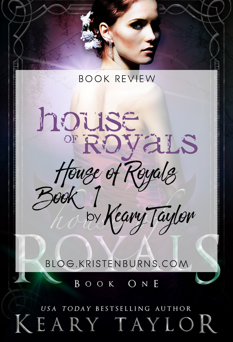 Book Review: House of Royals (House of Royals Book 1) by Keary Taylor | reading, books, book reviews, fantasy, urban fantasy, new adult, vampires