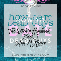 Book Review: How to Date Dead Guys (The Witch's Handbook Book 1) by Ann M. Noser