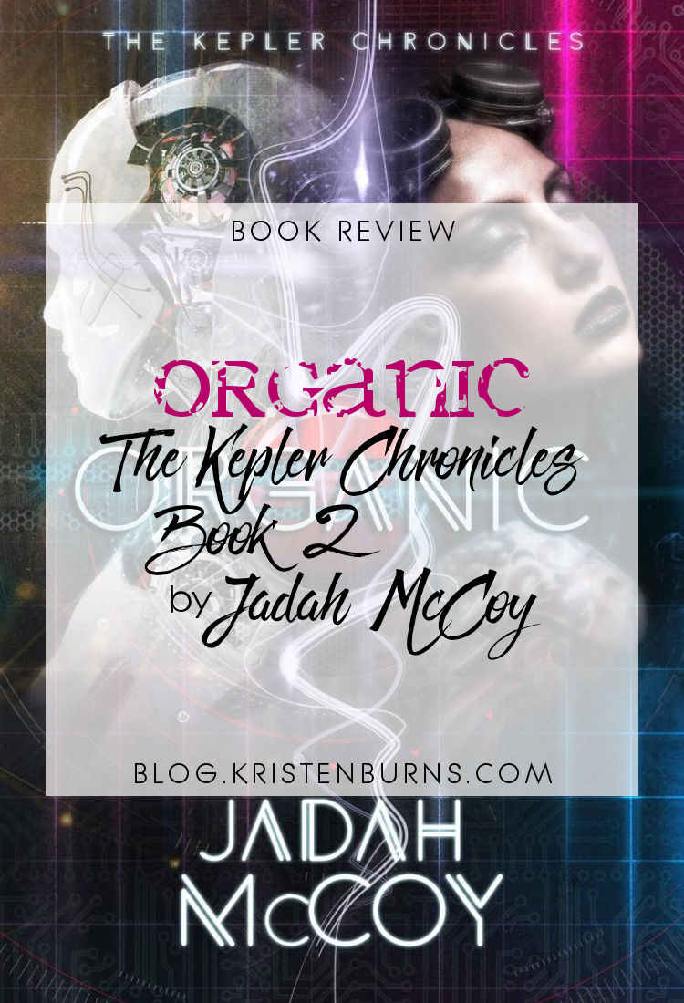 Book Review: Organic (The Kepler Chronicles Book 2) by Jadah McCoy | reading, books, book review, science fiction, cyberpunk, androids