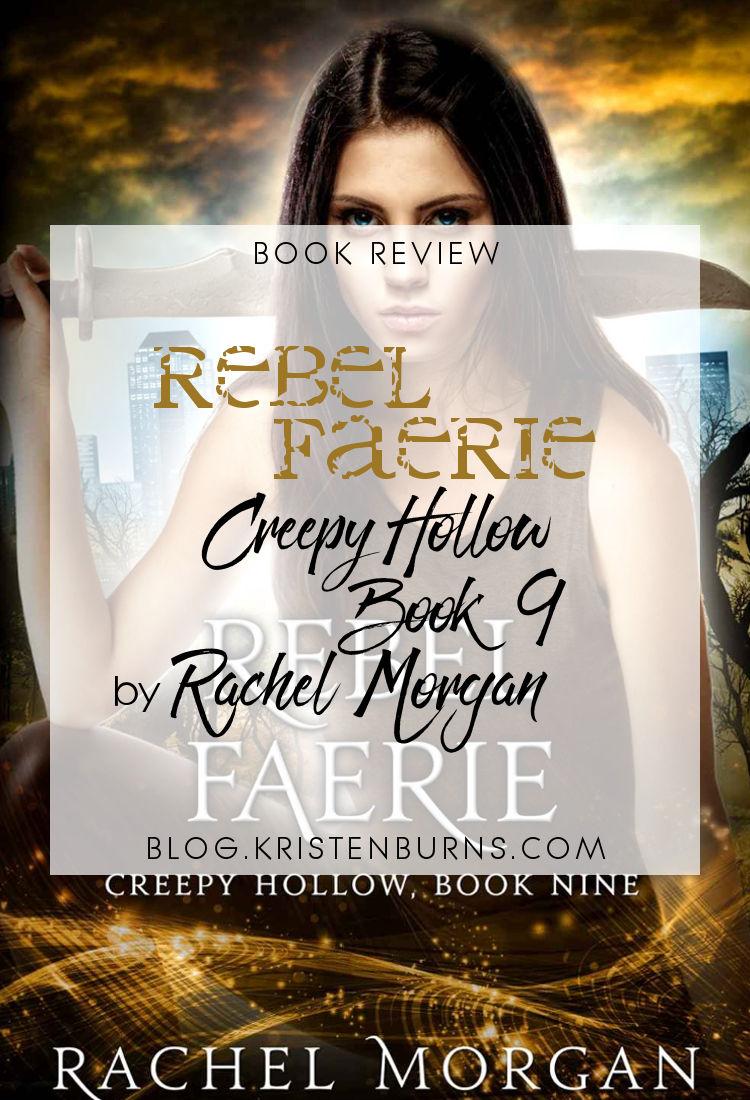 Book Review: Rebel Faerie (Creepy Hollow Book 9) by Rachel Morgan   reading, books, book reviews, fantasy, paranormal/urban fantasy, YA