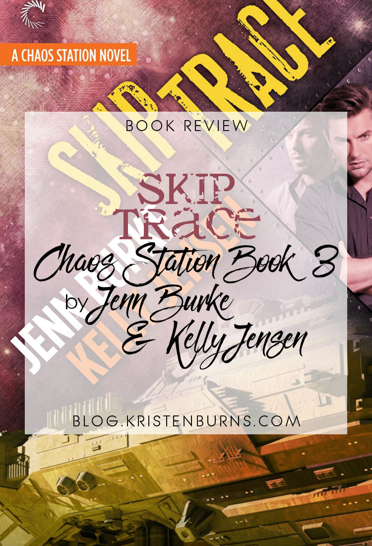Book Review: Skip Trace (Chaos Station Book 3) by Jenn Burke & Kelly Jensen   reading, books, book reviews, science fiction, space opera, lgbt, m/m