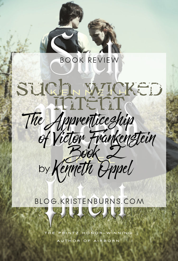 Book Review: Such Wicked Intent (The Apprenticeship of Victor Frankenstein Book 2) by Kenneth Oppel | reading, books, book reviews, historical fantasy, retelling