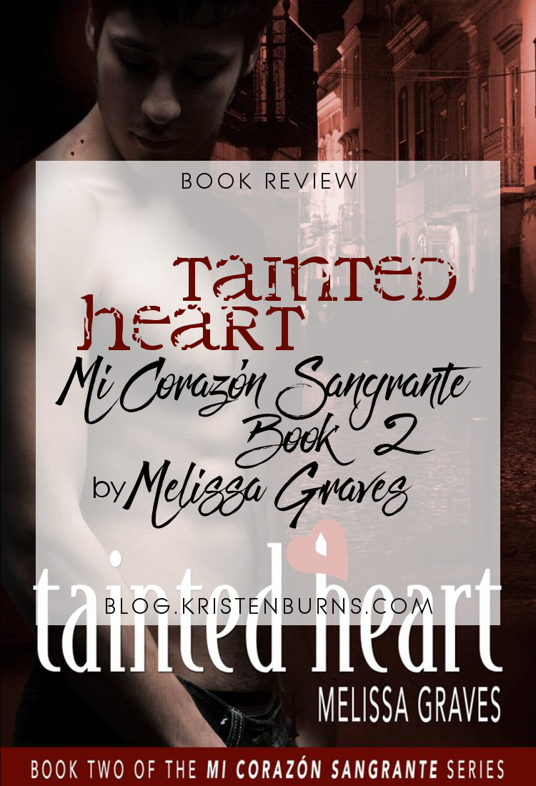 Book Review: Tainted Heart (Mi Corazon Sangrante Book 2) by Melissa Graves | reading, books, book reviews, fantasy, paranormal romance, urban fantasy, lgbt, m/m, vampires