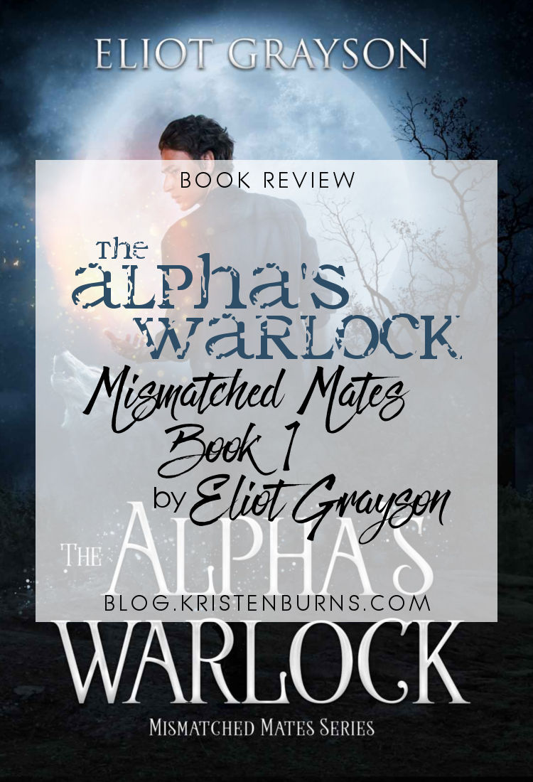 Book Review: The Alpha's Warlock (Mismatched Mates Book 1) by Eliot Grayson